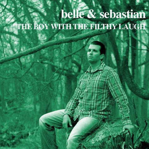 """fake album art """"belle and sebastian, the boy with the filthy laugh"""" with monochrome green photo of donald trump jr"""