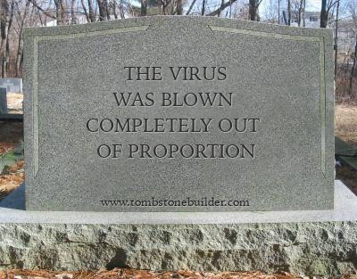 "Picture of a tombstone with text: ""The Virus Was Blown Completely Out Of Proportion"""